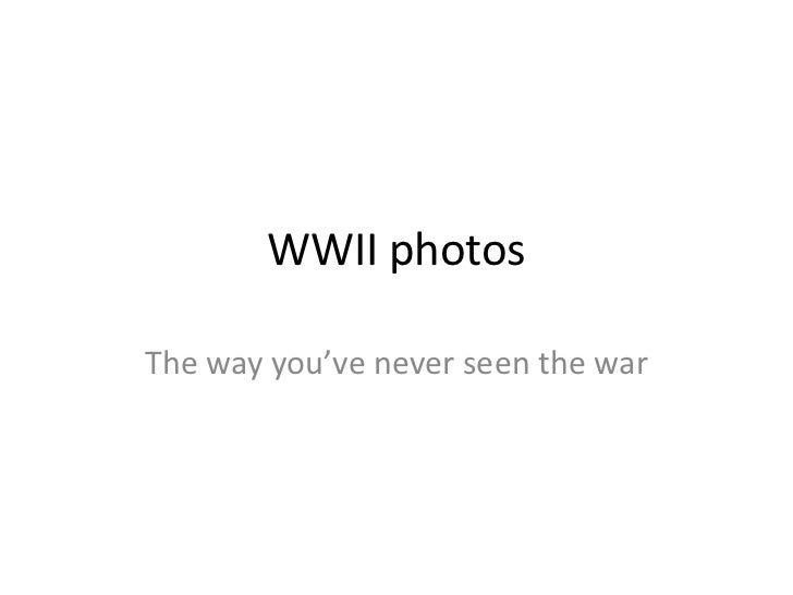 WWII photosThe way you've never seen the war