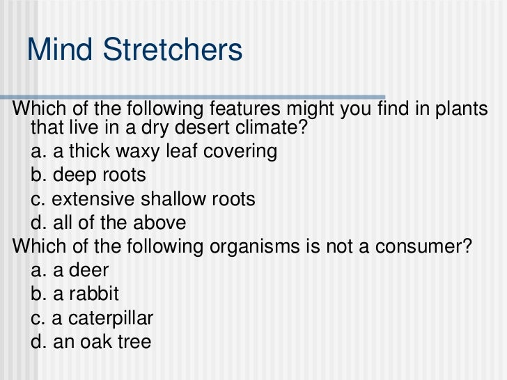 Mind Stretchers <ul><li>Which of the following features might you find in plants that live in a dry desert climate?  </li>...