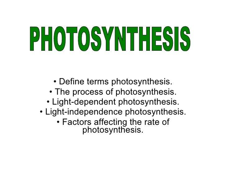 <ul><li>Define terms photosynthesis. </li></ul><ul><li>The process of photosynthesis. </li></ul><ul><li>Light-dependent ph...