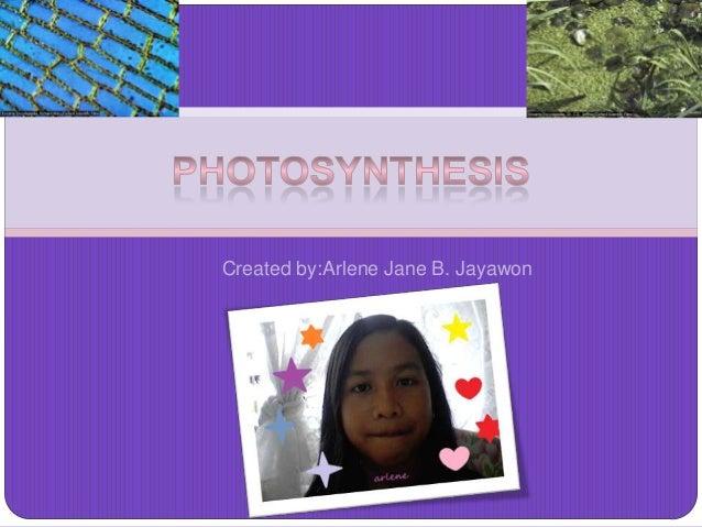 Created by:Arlene Jane B. Jayawon