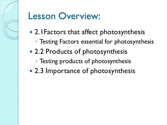 Lesson Overview:  2.1Factors that affect photosynthesis ◦ Testing Factors essential for photosynthesis  2.2 Products of ...