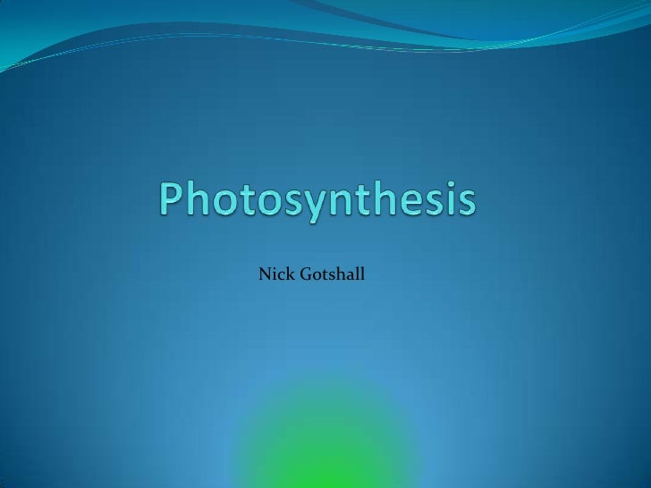 Photosynthesis<br />Nick Gotshall<br />