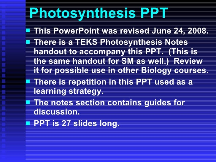 Photosynthesis PPT <ul><li>This PowerPoint was revised June 24, 2008. </li></ul><ul><li>There is a TEKS Photosynthesis Not...