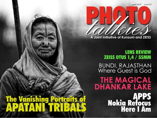 PHOTOtalkies April 2014 Issue 03 A Joint Initiative of Kunzum and ZEISS APPS Nokia Refocus Here I Am BUNDI, RAJASTHAN Wher...