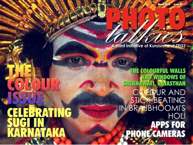 PHOTOtalkies March 2014 Issue 02 A Joint Initiative of Kunzum and ZEISS APPS FOR PHONE CAMERAS COLOUR AND STICK-BEATING IN...