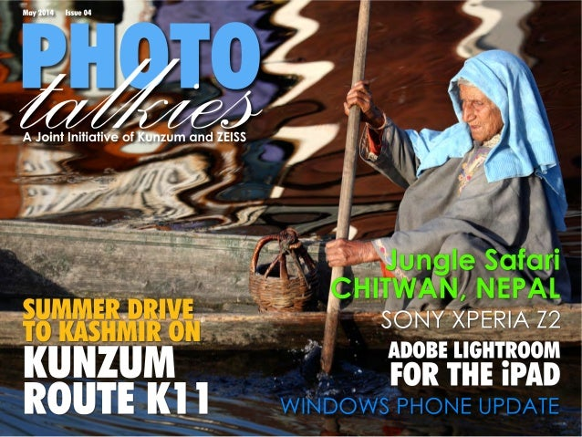 PHOTOtalkies May 2014 Issue 04 A Joint Initiative of Kunzum and ZEISS ADOBE LIGHTROOM FOR THE iPAD SONY XPERIA Z2 Jungle S...