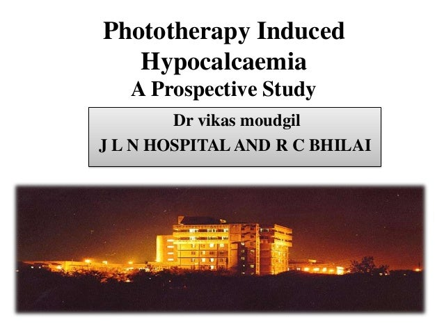Phototherapy Induced   Hypocalcaemia   A Prospective Study        Dr vikas moudgilJ L N HOSPITAL AND R C BHILAI