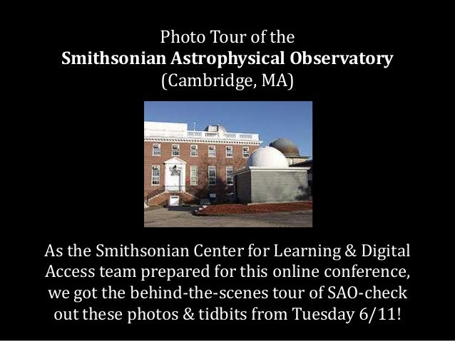 Photo Tour of theSmithsonian Astrophysical Observatory(Cambridge, MA)As the Smithsonian Center for Learning & DigitalAcces...