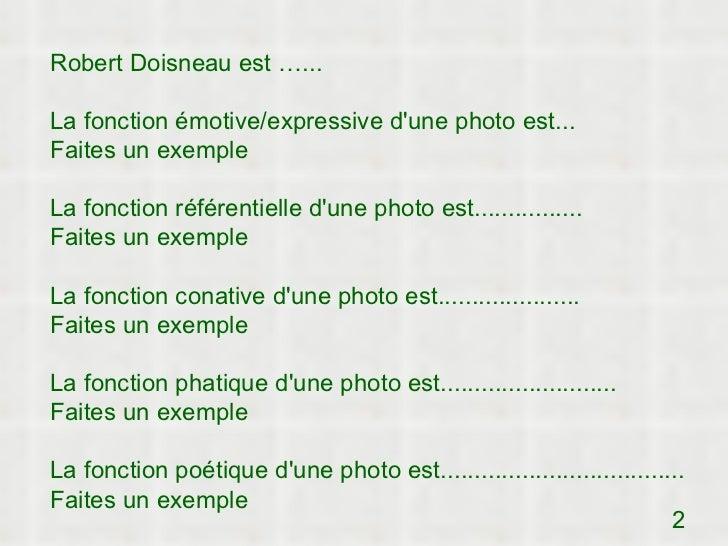 Robert Doisneau est …...La fonction émotive/expressive dune photo est...Faites un exempleLa fonction référentielle dune ph...