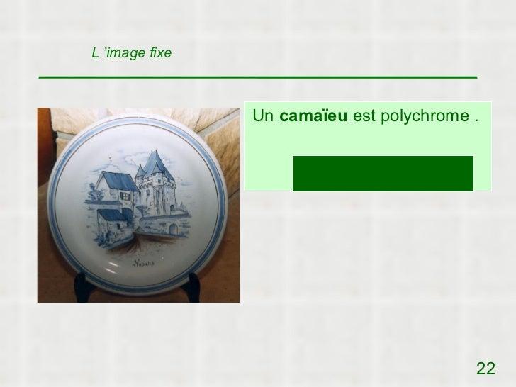 L 'image fixe                Un camaïeu est polychrome .                          V/F ?                                   ...