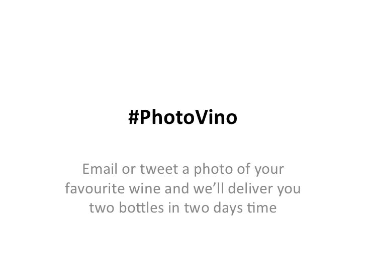 #PhotoVino	     Email	  or	  tweet	  a	  photo	  of	  your	  favourite	  wine	  and	  we'll	  deliver	  you	      two	  bo...