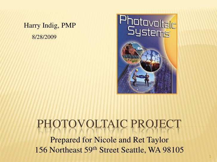 Harry Indig, PMP   8/28/2009         PHOTOVOLTAIC PROJECT        Prepared for Nicole and Ret Taylor    156 Northeast 59th ...