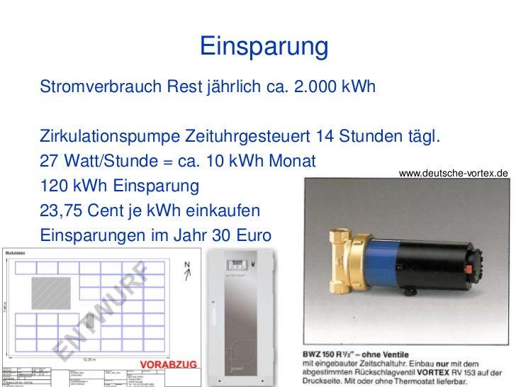EinsparungStromverbrauch Rest jährlich ca. 2.000 kWhZirkulationspumpe Zeituhrgesteuert 14 Stunden tägl.27 Watt/Stunde = ca...