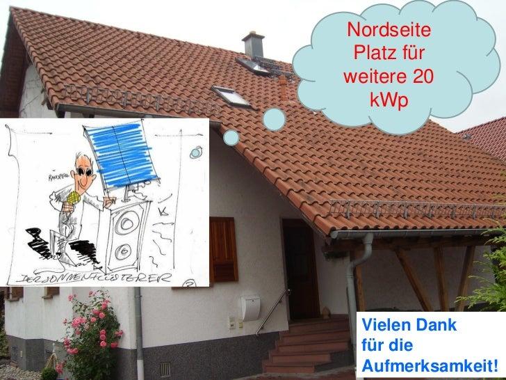 Nordseite Platz fürweitere 20   kWp Vielen Dank für die Aufmerksamkeit!