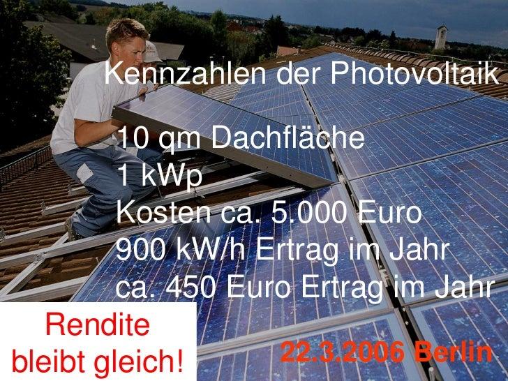 Kennzahlen der Photovoltaik         10 qm Dachfläche         1 kWp         Kosten ca. 5.000 Euro         900 kW/h Ertrag i...