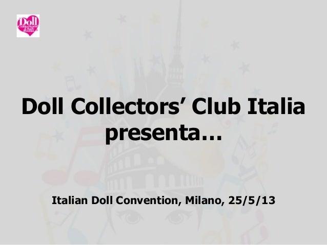 Doll Collectors' Club Italiapresenta…Italian Doll Convention, Milano, 25/5/13