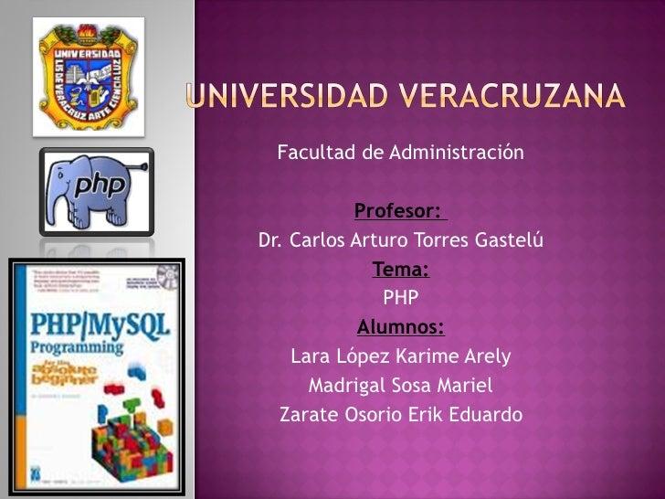 Facultad de Administración Profesor:  Dr. Carlos Arturo Torres Gastelú Tema: PHP Alumnos: Lara López Karime Arely Madrigal...