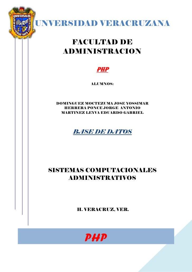 UNVERSIDAD VERACRUZANA         FACULTAD DE      ADMINISTRACION                   php                 ALUMNOS:        DOMIN...