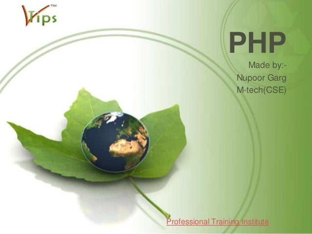 PHP Made by:Nupoor Garg M-tech(CSE)  Professional Training Institute