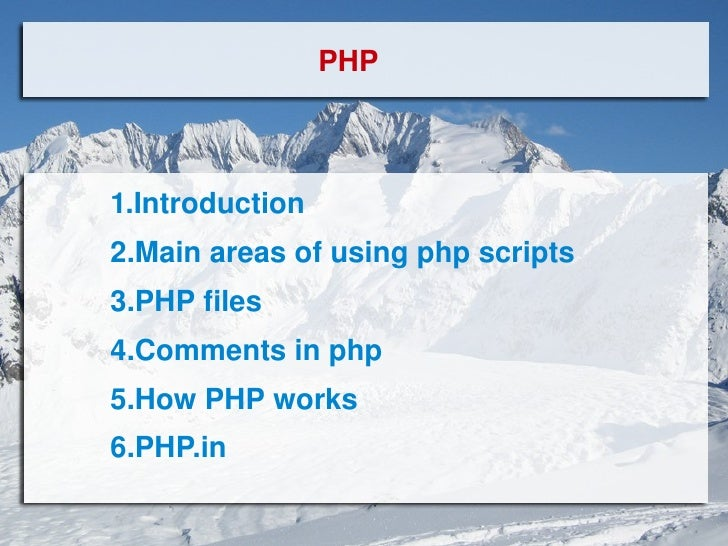 PHP 1.Introduction 2.Main areas of using php scripts 3.PHP files 4.Comments in php 5.How PHP works 6.PHP.in
