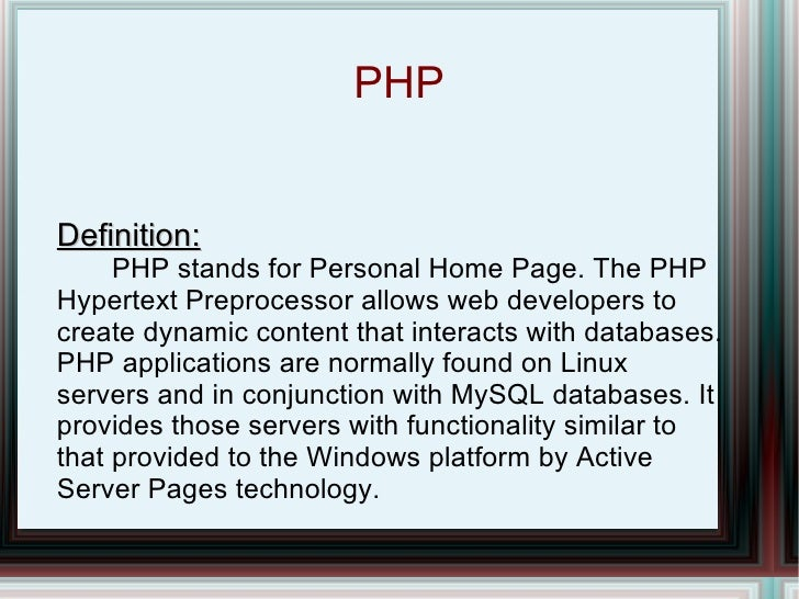 PHP Definition:   PHP stands for Personal Home Page. The PHP Hypertext Preprocessor allows web developers to create dynami...