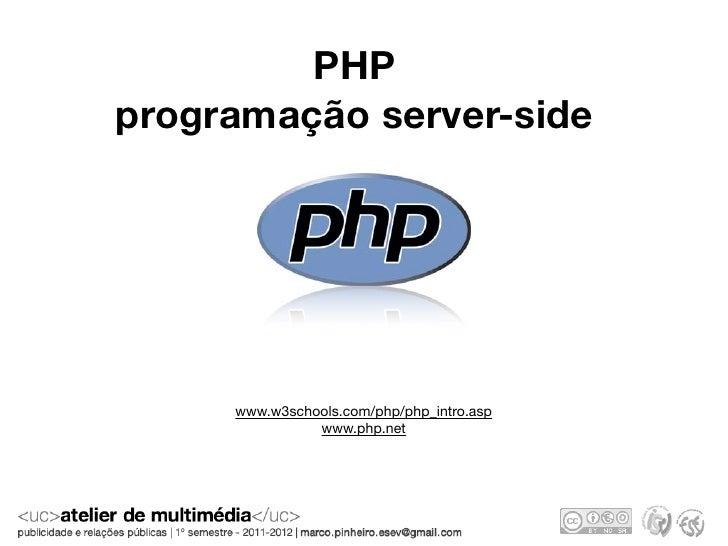 PHPprogramação server-side     www.w3schools.com/php/php_intro.asp               www.php.net