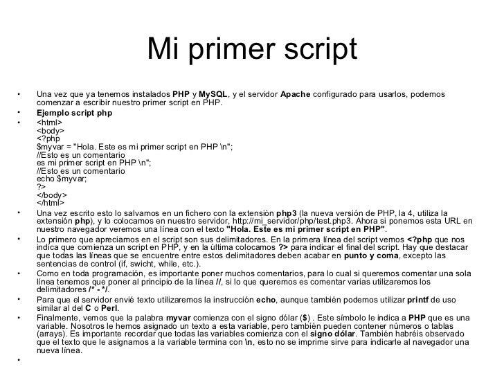 Mi primer script <ul><li>Una vez que ya tenemos instalados  PHP  y  MySQL , y el servidor  Apache  configurado para usarlo...