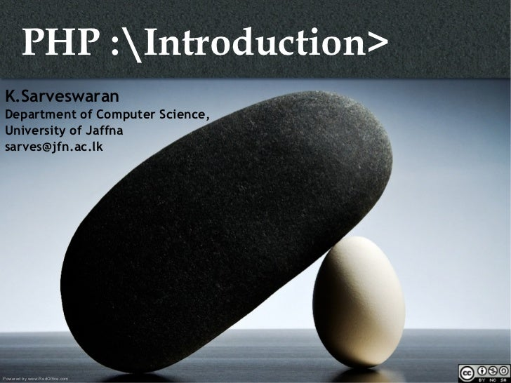 PHP :Introduction> Powered by www.RedOffice.com K.Sarveswaran Department of Computer Science, University of Jaffna [email_...