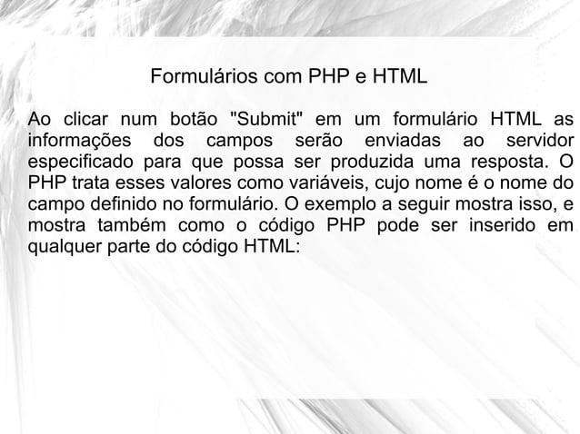 """Formulários com PHP e HTML Ao clicar num botão """"Submit"""" em um formulário HTML as informações dos campos serão enviadas ao ..."""