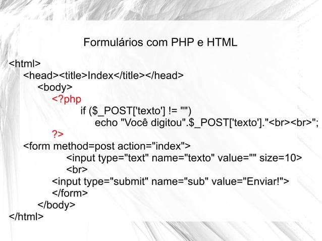 """Formulários com PHP e HTML <html> <head><title>Index</title></head> <body> <?php if ($_POST['texto'] != """""""") echo """"Você dig..."""
