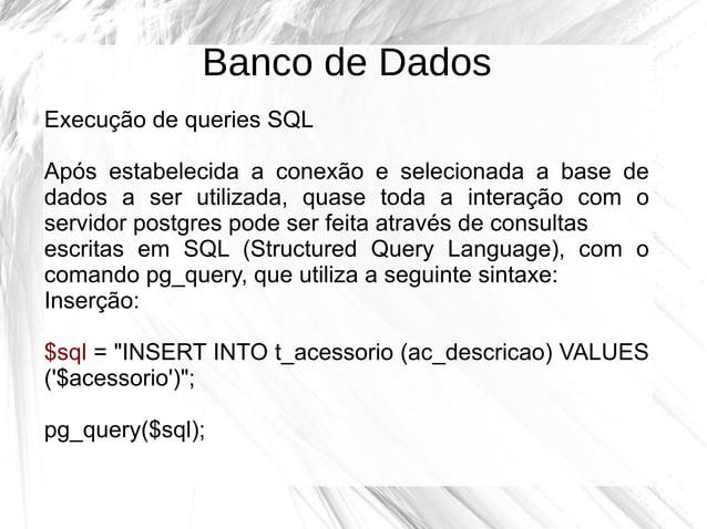 Banco de Dados Execução de queries SQL Após estabelecida a conexão e selecionada a base de dados a ser utilizada, quase to...