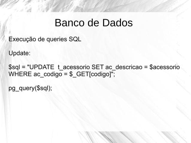 """Banco de Dados Execução de queries SQL Update: $sql = """"UPDATE t_acessorio SET ac_descricao = $acessorio WHERE ac_codigo = ..."""