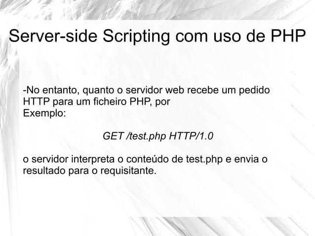 Server-side Scripting com uso de PHP -No entanto, quanto o servidor web recebe um pedido HTTP para um ficheiro PHP, por Ex...