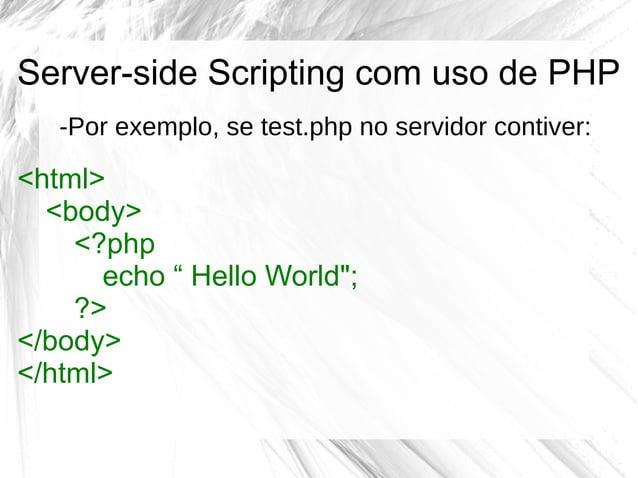 """Server-side Scripting com uso de PHP -Por exemplo, se test.php no servidor contiver:  <html> <body> <?php echo """" Hello Wor..."""