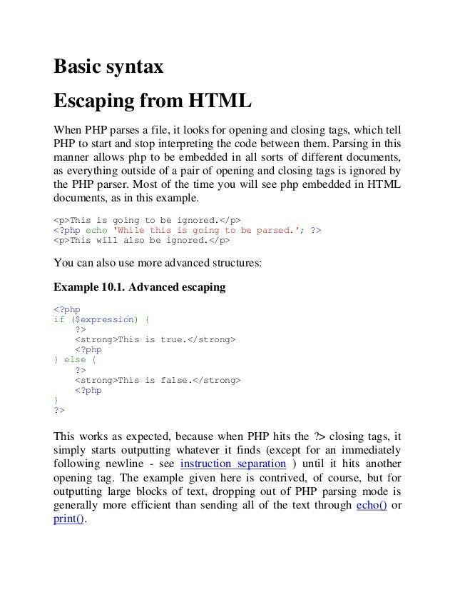 Basic syntax Escaping from HTML When PHP parses a file, it looks for opening and closing tags, which tell PHP to start and...