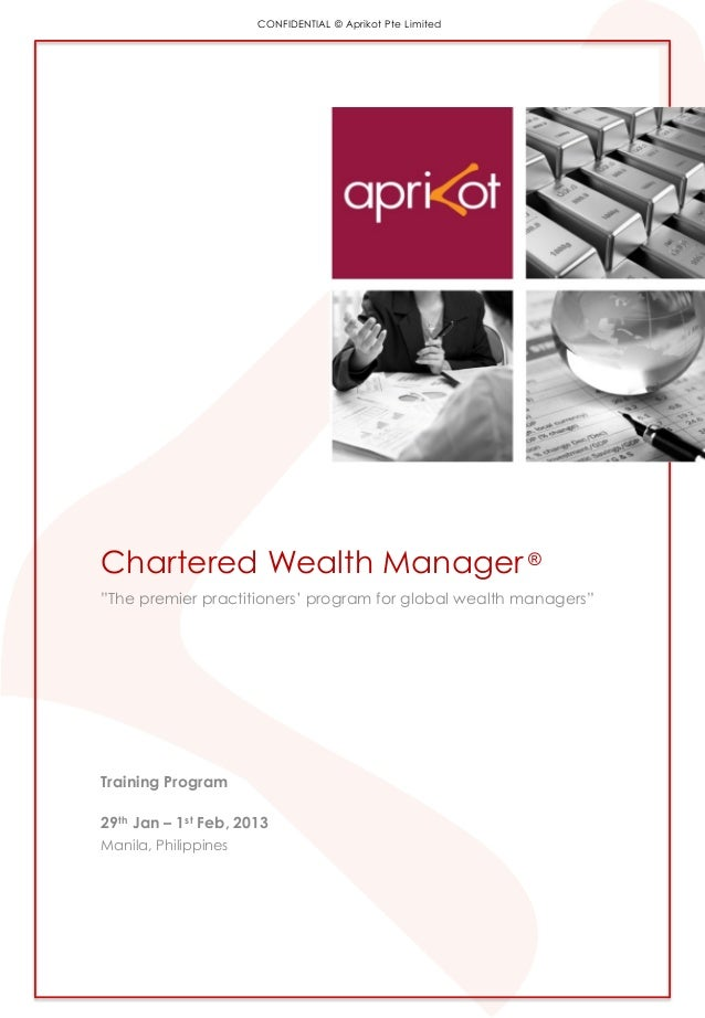 """CONFIDENTIAL © Aprikot Pte Limited Chartered Wealth Manager® """"The premier practitioners' program for global wealth manager..."""
