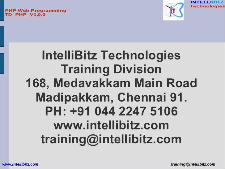 IntelliBitz Technologies Training Division 168, Medavakkam Main Road Madipakkam, Chennai 91. PH: +91 044 2247 5106 www.int...
