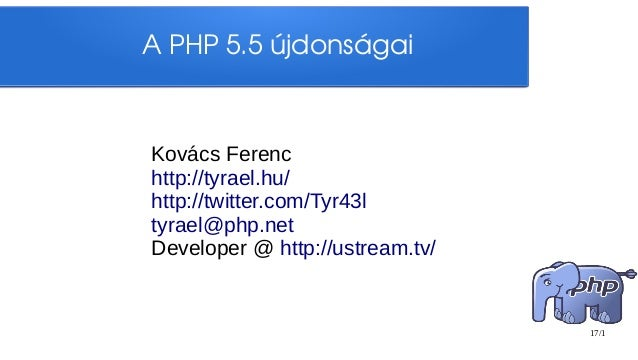 APHP5.5újdonságaiKovács Ferenchttp://tyrael.hu/http://twitter.com/Tyr43ltyrael@php.netDeveloper @ http://ustream.tv/   ...