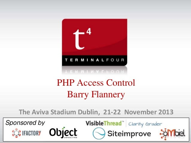 PHP Access Control Barry Flannery The Aviva Stadium Dublin, 21-22 November 2013 Sponsored by