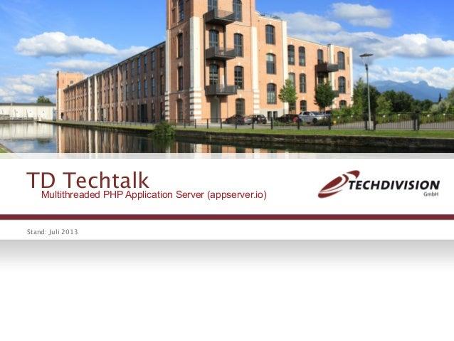 TD Techtalk Stand: Juli 2013 Multithreaded PHP Application Server (appserver.io)