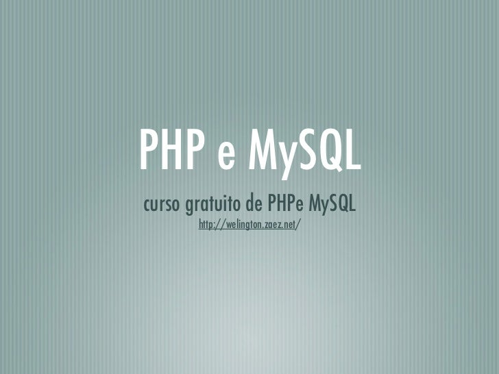 PHP e MySQLcurso gratuito de PHPe MySQL       http://welington.zaez.net/