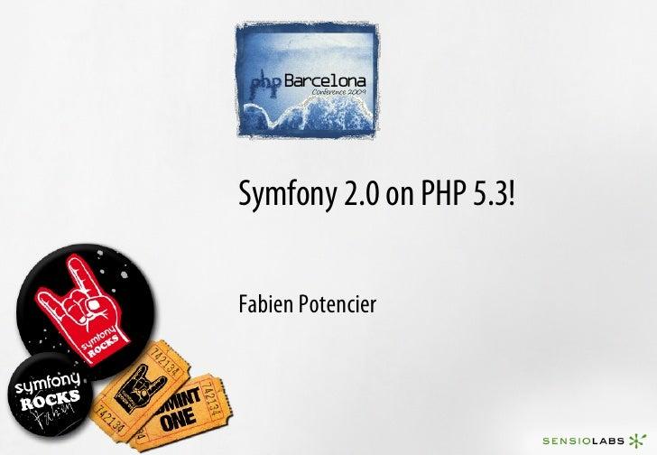 Symfony 2.0 on PHP 5.3!  Fabien Potencier