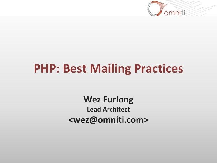 PHP: Best Mailing Practices           Wez Furlong          Lead Architect       <wez@omniti.com>
