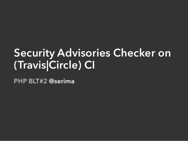 Security Advisories Checker on (Travis|Circle) CI PHP BLT#2 @serima