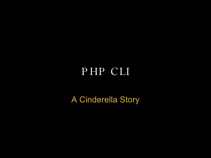 PHP CLI A Cinderella Story