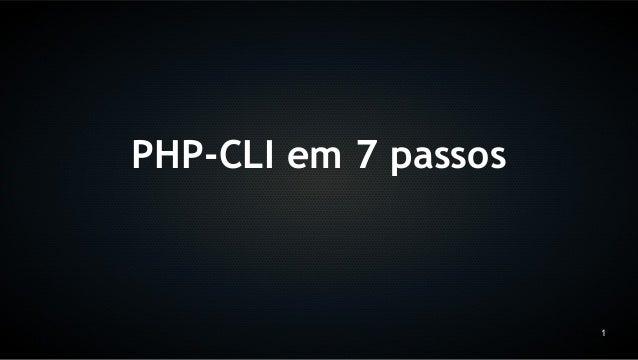 PHP-CLI em 7 passos                      1