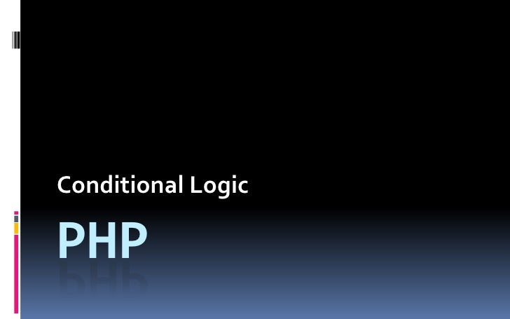 PHP<br />Conditional Logic<br />