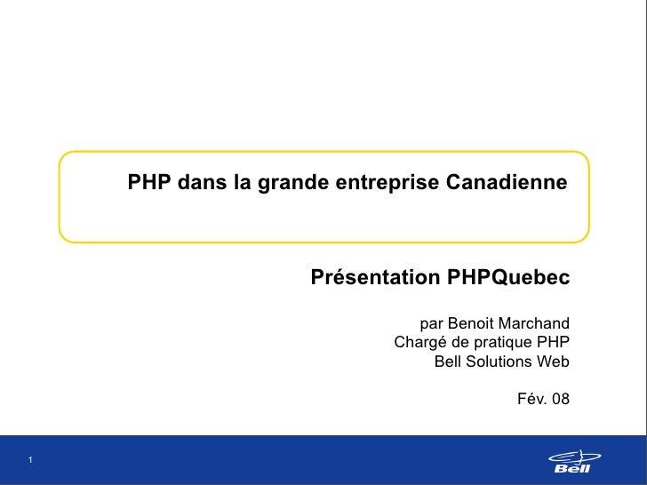PHP dans la grande entreprise Canadienne                        Présentation PHPQuebec                                 par...
