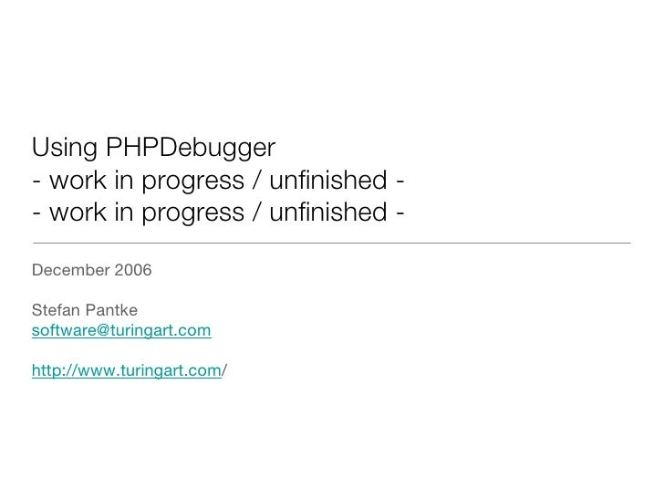 Using PHPDebugger - work in progress / unfinished - - work in progress / unfinished - <ul><li>December 2006 </li></ul><ul>...
