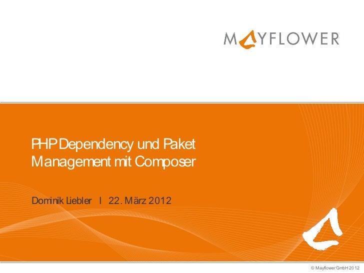 P Dependency und P HP                aketManagement mit ComposerDominik Liebler I 22. März 2012                           ...